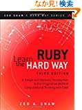 Learn Ruby the Hard Way: A Simple and Idiomatic Introduction to the Imaginative World Of Computational Thinking with Code...