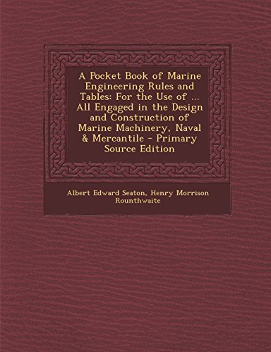 A   Pocket Book of Marine Engineering Rules and Tables: For the Use of ... All Engaged in the Design and Construction of Marine Machinery, Naval & Mer
