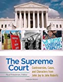 The Supreme Court [4 volumes]: Controversies, Cases, and Characters from John Jay to John Roberts