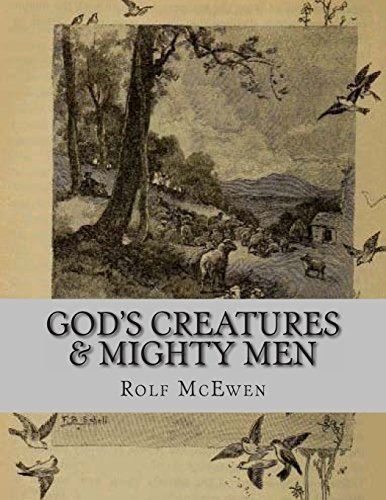 God's Creatures & Mighty Men
