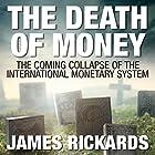 The Death of Money: The Coming Collapse of the International Monetary System Hörbuch von James Rickards Gesprochen von: Sean Pratt