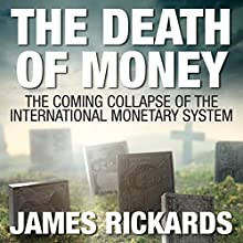 The Death of Money: The Coming Collapse of the International Monetary System | Livre audio Auteur(s) : James Rickards Narrateur(s) : Sean Pratt