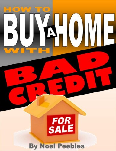How To Buy A Home With Bad Credit (Real Estate Buying And Selling)