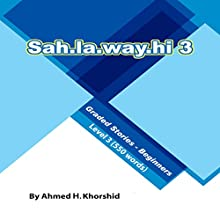 Sahlawayhi 3: Graded Stories for Beginners (Arabic Edition) (       UNABRIDGED) by Ahmed H. Khorshid Narrated by Ahmed H. Khorshid