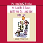 My Heart May Be Broken, But My Hair Still Looks Great (       UNABRIDGED) by Dixie Cash Narrated by Peggity Price