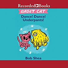 Ballet Cat: Dance! Dance! Underpants! Audiobook by Bob Shea Narrated by Michele O. Medlin