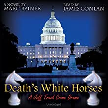 Death's White Horses: Book 3 of the Jeff Trask Thriller Series (       UNABRIDGED) by Marc Rainer Narrated by James Conlan