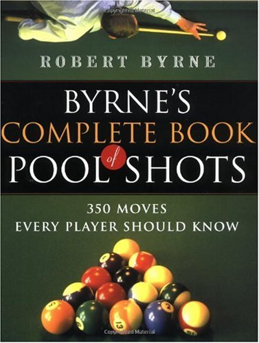 Byrne's Complete Book of Pool Shots: 350 Moves Every Player Should Know