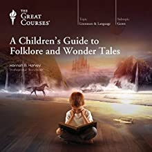 A Children's Guide to Folklore and Wonder Tales Lecture by  The Great Courses Narrated by Professor Hannah B. Harvey