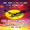 The Boy Who Lit Up the Sky: The Two Moons of Rehnor, Book 1, Volume 1 (       UNABRIDGED) by J. Naomi Ay Narrated by Rebecca A. Reynolds