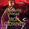 Iron Crowned: Dark Swan, Book 3 (       UNABRIDGED) by Richelle Mead Narrated by Jennifer Van Dyck