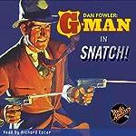 Dan Fowler: G-Man: Snatch! | C.K.M. Scanlon