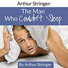 Arthur Stringer: The Man Who Couldn't Sleep (       UNABRIDGED) by Arthur Stringer Narrated by Christopher Rees