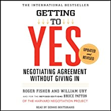 Getting to Yes: Negotiating Agreement Without Giving In (       UNABRIDGED) by Roger Fisher, William Ury Narrated by Dennis Boutsikaris