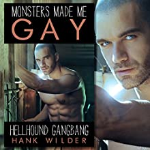 Monsters Made Me Gay: Hellhound Gangbang Audiobook by Hank Wilder Narrated by Hank Wilder