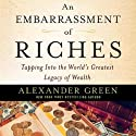 An Embarrassment of Riches: Tapping Into the World's Greatest Legacy of Wealth (       UNABRIDGED) by Alexander Green Narrated by Robert David Grant
