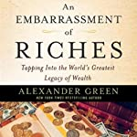 An Embarrassment of Riches: Tapping Into the World's Greatest Legacy of Wealth | Alexander Green