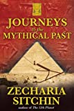 Journeys to the Mythical Past (Earth Chronicles Expeditions)