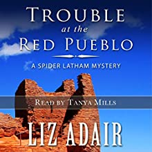 Trouble at the Red Pueblo: A Spider Latham Mystery, Book 4 (       UNABRIDGED) by Liz Adair Narrated by Tanya Mills