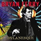 Bryan Ferry Dylanesque by Bryan Ferry (2007) Audio CD