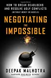 img - for Negotiating the Impossible: How to Break Deadlocks and Resolve Ugly Conflicts (without Money or Muscle) book / textbook / text book