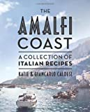 img - for The Amalfi Coast: A Collection of Italian Recipes by Caldesi, Katie, Caldesi, Giancarlo (2013) Hardcover book / textbook / text book