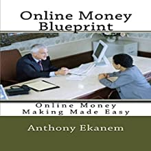 Online Money Blueprint: Online Money Making Made Easy (       UNABRIDGED) by Anthony Ekanem Narrated by Steven Lin