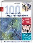 100 faszinierende Aquarelltechniken:...