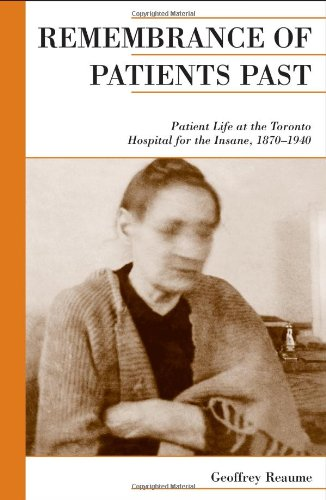 Remembrance of Patients Past: Patient Life at the Toronto Hospital for the Insane, 1870-1940 (Canadian Social History Se