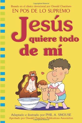 Jesus Quiere Todo de Mi / Jesus Wants All of Me: Devocional Diario para Ninos / Daily Devotional for Kids
