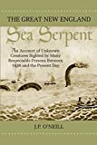img - for The Great New England Sea Serpent: An Account of Unknown Creatures Sighted by Many Respectable Persons Between 1638 and the Present Day book / textbook / text book