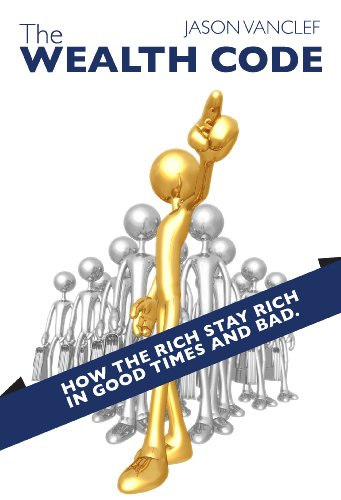 The Wealth Code: How the Rich Stay Rich in Good Times and Bad.