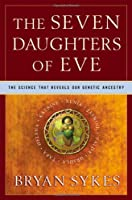 The Seven Daughters of Eve: The Science That Reveals Our Genetic Ancestry