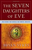 The Seven Daughters of Eve: The Science That Reveals Our Genetic Ancestry (0393020185) by Sykes, Bryan
