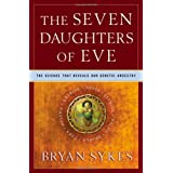 The Seven Daughters of Eve: The Science That Reveals Our Genetic Ancestry ~ Bryan Sykes