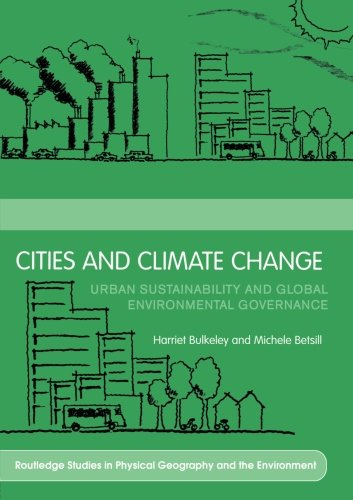 Cities and Climate Change: Urban Sustainability and Global Environmental Governance (Routledge Studies in Physical Geography and Environment)