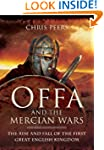 Offa and the Mercian Wars: The Rise a...