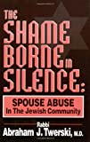 img - for The Shame Borne in Silence: Spouse Abuse in the Jewish Community book / textbook / text book