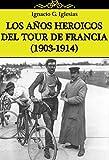 img - for LOS A OS HEROICOS DEL TOUR DE FRANCIA (1903-1914) (Spanish Edition) book / textbook / text book