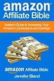 img - for Amazon Affiliate Bible: Your Guide to Increasing Your Amazon Affiliate Conversions and Earnings book / textbook / text book