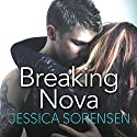Breaking Nova: Nova, Book 1 Audiobook by Jessica Sorensen Narrated by Stephanie Willis, Jed Drummond