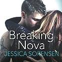 Breaking Nova: Nova, Book 1 Hörbuch von Jessica Sorensen Gesprochen von: Stephanie Willis, Jed Drummond