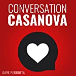 Conversation Casanova: How to Effortlessly Start Conversations and Flirt Like a Pro | Dave Perrotta