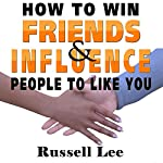 How to Win Friends and Influence People to Like You | Russell Lee