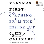 Players First: Coaching from the Inside Out | John Calipari,Michael Sokolove