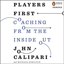 Players First: Coaching from the Inside Out Audiobook by John Calipari, Michael Sokolove Narrated by Chuck Montgomery