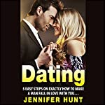Dating: 5 Easy Steps on Exactly How to Make a Man Fall in Love with You... | Jennifer Hunt