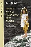 Monika B. Ich bin nicht mehr eure Tochter: Ein Mädchen wird von seiner Familie jahrelang misshandelt
