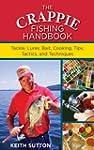 The Crappie Fishing Handbook: Tackles...