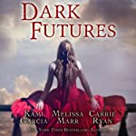 Dark Futures | Kami Garcia,Melissa Marr,Carrie Ryan
